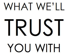 What We'll Trust You With